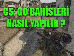 Counter-Strike : Global Offensive Bahisleri Nasıl Yapılır ?